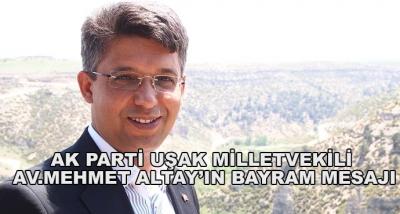 Ak Parti Uşak Milletvekili Av.Mehmet Altay'ın Bayram Mesajı