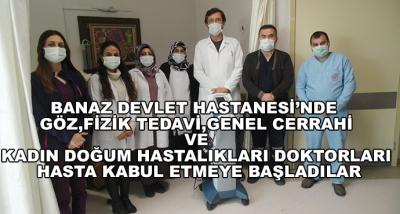 Banaz Devlet Hastanesi'nde Göz, Fizik Tedavi, Genel Cerrahi Ve Kadın Doğum Hastalıkları Doktorları Hasta Kabul Etmeye Başladılar