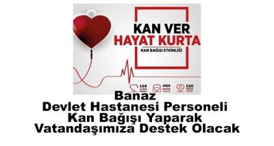 Banaz Devlet Hastanesi Personeli Kan Bağışı Yaparak Vatandaşımıza Destek Olacak
