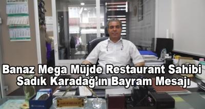 Banaz Mega Müjde Restaurant Sahibi Sadık Karadağ'ın Bayram Mesajı
