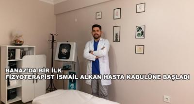 Banaz'da Bir İlk-Fizyoterapist İsmail Alkan Hasta Kabulüne Başladı