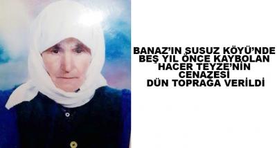Banaz'ın Susuz Köyü'nde Beş Yıl Önce Kaybolan Hacer Teyze'nin Cenazesi Dün Toprağa Verildi