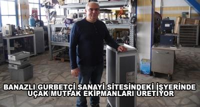 Banazlı Gurbetçi Sanayi Sitesindeki İşyerinde Uçak Mutfak Ekipmanları Üretiyor