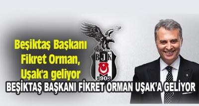 Beşiktaş Başkanı Fikret Orman Uşak'a Geliyor