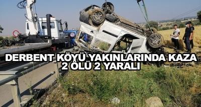 Derbent Köyü Yakınlarında Kaza 2 Ölü 2 Yaralı
