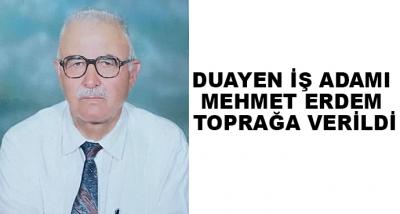 Duayen İş Adamı Mehmet Erdem Toprağa Verildi