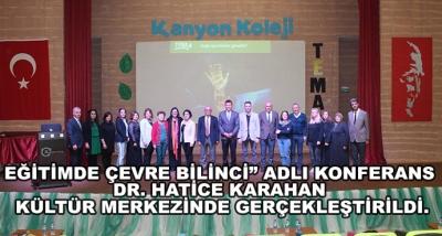 """Eğitimde Çevre Bilinci"""" Adlı Konferans Dr. Hatice Karahan Kültür Merkezinde Gerçekleştirildi."""