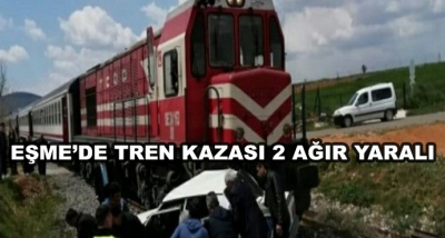Eşme'de Tren Kazası 2 Ağır Yaralı
