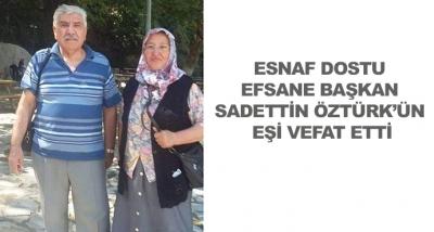 Esnaf Dostu Efsane Başkan Sadettin Öztürk'ün Eşi Vefat Etti