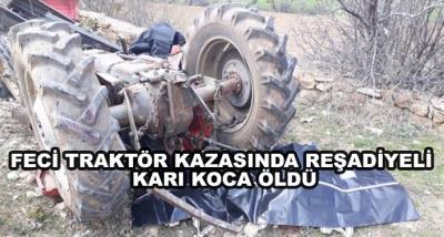 Feci Traktör Kazasında Reşadiyeli Karı Koca Öldü