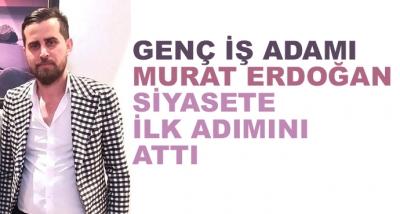 Genç İş Adamı Murat Erdoğan Siyasete İlk Adımını Attı