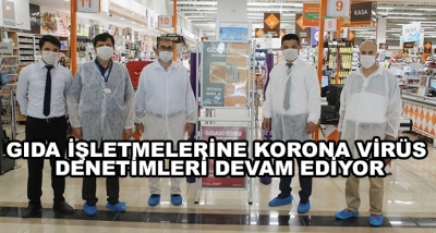 Gıda İşletmelerine Korona Virüs Denetimleri Devam Ediyor