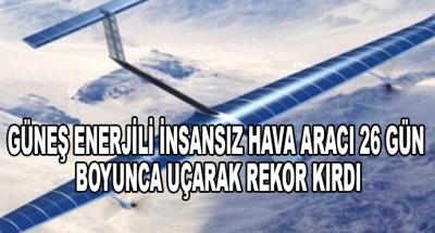 Güneş Enerjili İnsansız Hava Aracı 26 Gün Boyunca Uçarak Rekor Kırdı
