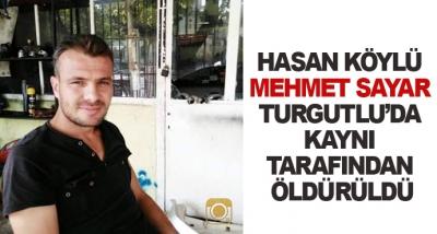 Hasan Köylü Mehmet Sayar Turgutlu'da Kaynı Tarafından Öldürüldü