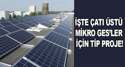 İşte Çatı Üstü Mikro Ges'ler İçin Tip Proje!