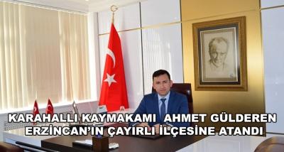 Karahallı Kaymakamı  Ahmet Gülderen Erzincan'ın Çayırlı İlçesine Atandı