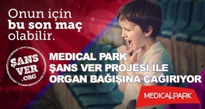 Medıcal Park Şans Ver Projesi İle Organ Bağışına Çağırıyor
