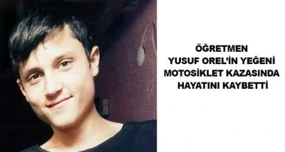 Öğretmen Yusuf Orelin Yeğeni Motorsiklet Kazasında Hayatını Kaybetti
