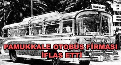 Pamukkale Otobüs Firması İflas Etti