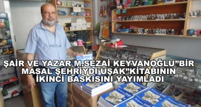 """Şair Ve Yazar M.Sezai Keyvanoğlu""""Bir Masal Şehriydi Uşak""""Kitabının İkinci Baskısını Yayımladı"""