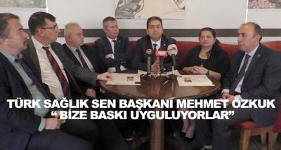 """Türk Sağlık Sen Başkanı Mehmet Özkuk """" Bize Baskı Uyguluyorlar"""""""