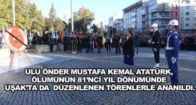 Ulu Önder Mustafa Kemal Atatürk, Ölümünün 81'nci Yıl Dönümünde Uşak'ta Da  Düzenlenen Törenlerle Ananıldı.