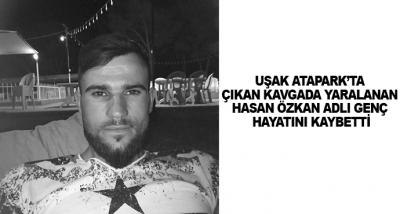 Uşak Atapark'ta Çıkan Kavgada Yaralanan Hasan Özkan Adlı Genç Hayatını Kaybetti