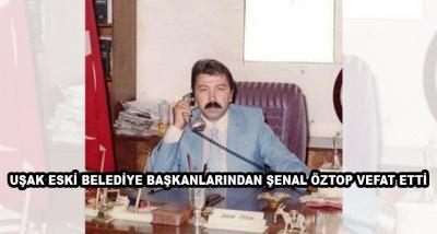 Uşak Eski Belediye Başkanlarından Şenal Öztop Vefat Etti