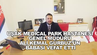 Uşak Medical Park Hastanesi Genel Müdürü Ali Kemal Gürbüz'ün Babası Vefat Etti