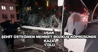 Uşak Şehit Üsteğmen Mehmet Bozkuş Köprüsünde Kaza 1 Ölü