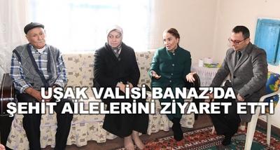 Uşak Valisi Banaz'da Şehit Ailelerini Ziyaret Etti