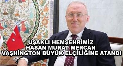 Uşaklı Hemşehrimiz Hasan Murat Mercan Vaşhington Büyük Elçiliğine Atandı