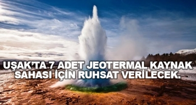 Uşak'ta 7 Adet Jeotermal Kaynak Sahası İçin Ruhsat Verilecek.
