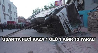 Uşak'ta Feci Kaza 1 Ölü 1 Ağır 13 Yaralı