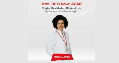 Uzm. Dr. H. Seval ACAR Medical Park Hastanesi Göğüs Hastalıkları Bölümünde Hasta Kabulüne Başladı