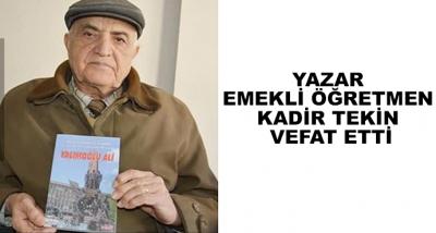 Yazar -Emekli Öğretmen Kadir Tekin Vefat Etti
