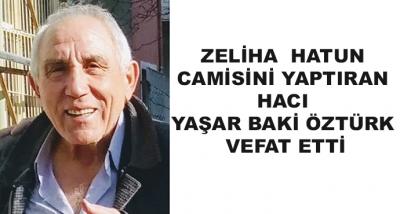 Zeliha  Hatun Camisini Yaptıran Hacı Yaşar Baki Öztürk Vefat Etti